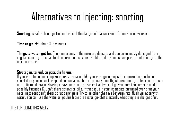Alternatives to Injecting: snorting Snorting, is safer than injection in terms of the danger