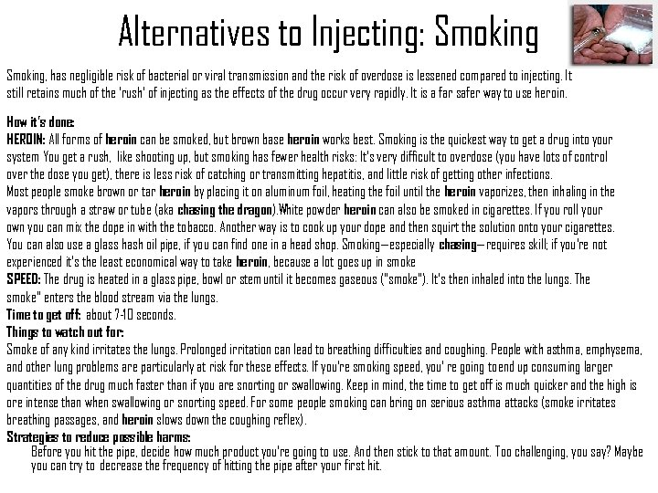 Alternatives to Injecting: Smoking, has negligible risk of bacterial or viral transmission and the