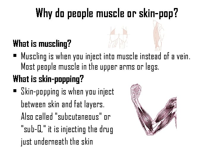 Why do people muscle or skin-pop? What is muscling? • Muscling is when you