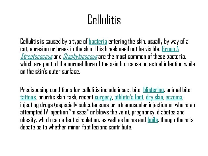 Cellulitis is caused by a type of bacteria entering the skin, usually by way