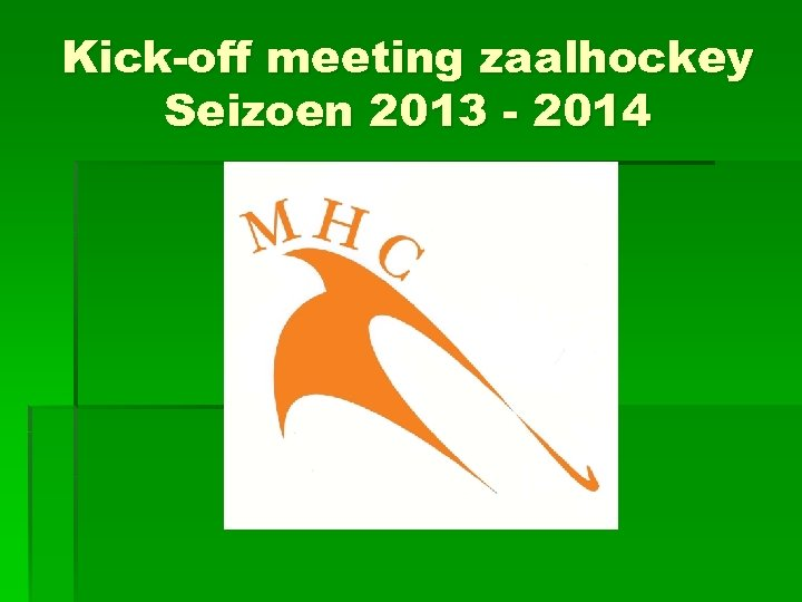 Kick-off meeting zaalhockey Seizoen 2013 - 2014