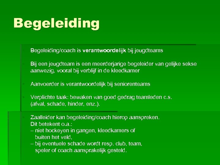Begeleiding • Begeleiding/coach is verantwoordelijk bij jeugdteams • Bij een jeugdteam is een meerderjarige