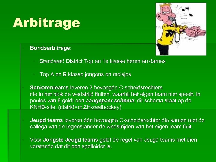 Arbitrage • Bondsarbitrage: • Standaard District Top en 1 e klasse heren en dames