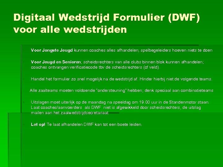 Digitaal Wedstrijd Formulier (DWF) voor alle wedstrijden • Voor Jongste Jeugd kunnen coaches alles