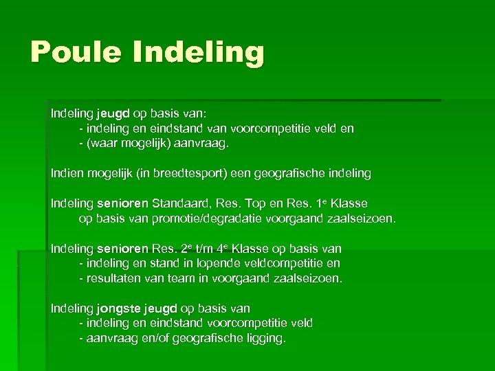 Poule Indeling jeugd op basis van: - indeling en eindstand van voorcompetitie veld en