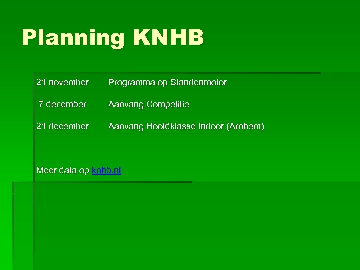Planning KNHB 21 november Programma op Standenmotor 7 december Aanvang Competitie 21 december Aanvang