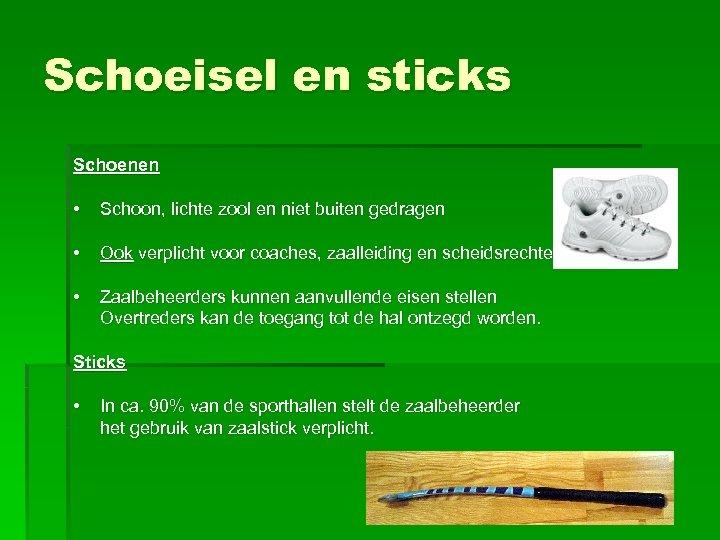 Schoeisel en sticks Schoenen • Schoon, lichte zool en niet buiten gedragen • Ook