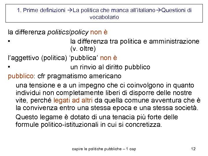 1. Prime definizioni La politica che manca all'italiano Questioni di vocabolario la differenza politics/policy