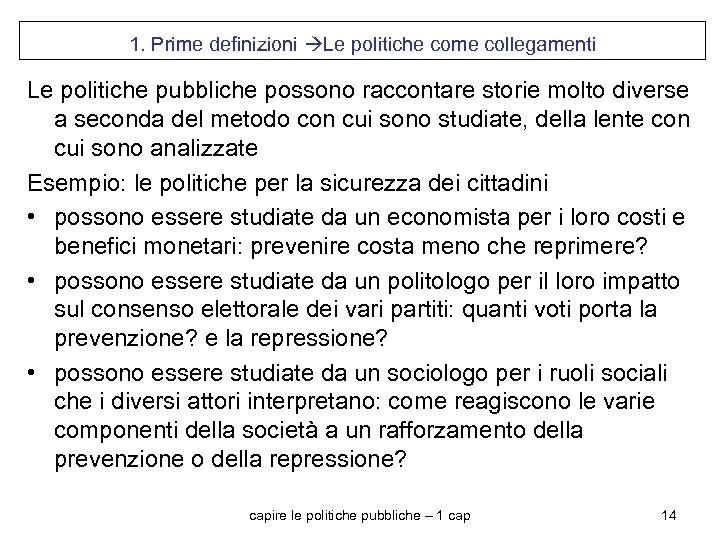 1. Prime definizioni Le politiche come collegamenti Le politiche pubbliche possono raccontare storie molto