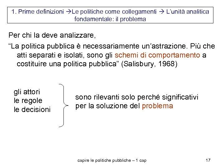 1. Prime definizioni Le politiche come collegamenti L'unità analitica fondamentale: il problema Per chi