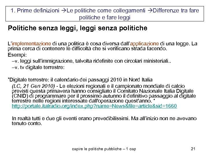 1. Prime definizioni Le politiche come collegamenti Differenze tra fare politiche e fare leggi