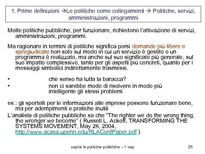1. Prime definizioni Le politiche come collegamenti Politiche, servizi, amministrazioni, programmi Molte politiche pubbliche,