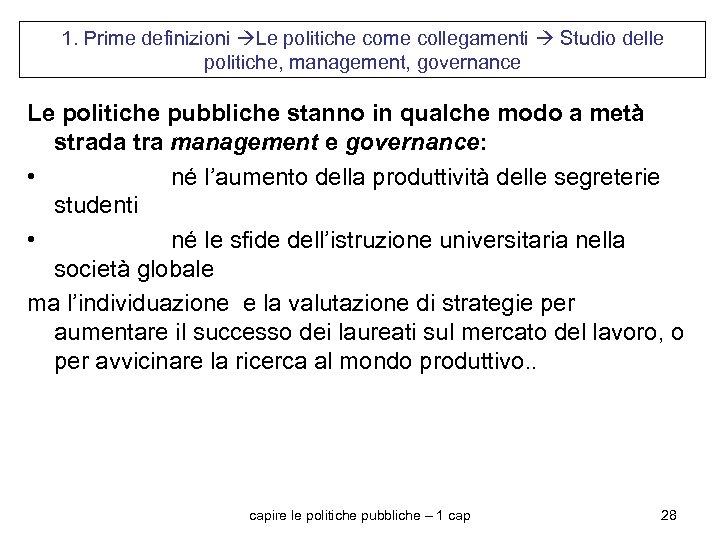 1. Prime definizioni Le politiche come collegamenti Studio delle politiche, management, governance Le politiche