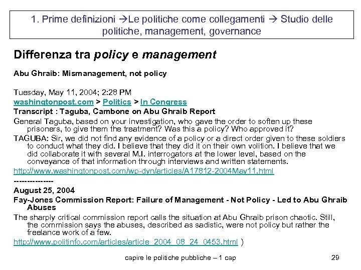 1. Prime definizioni Le politiche come collegamenti Studio delle politiche, management, governance Differenza tra