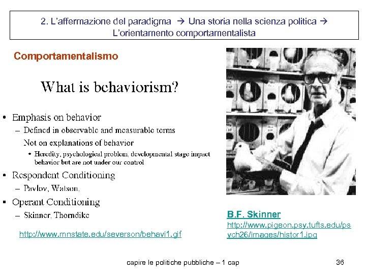 2. L'affermazione del paradigma Una storia nella scienza politica L'orientamento comportamentalista Comportamentalismo B. F.