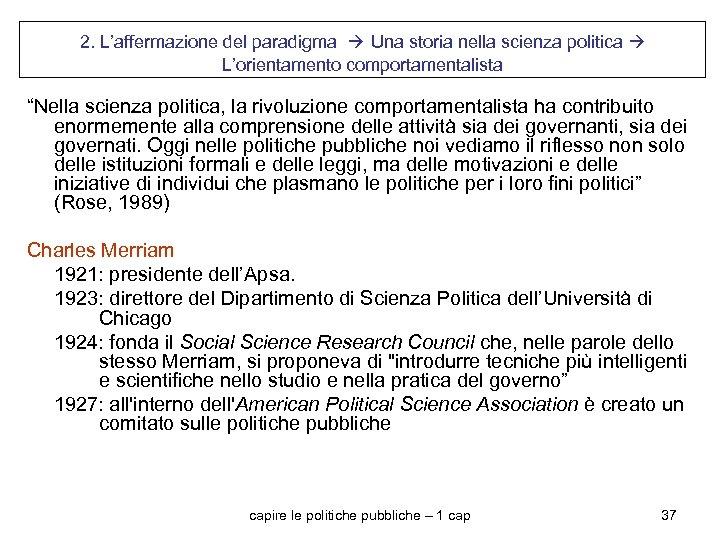 """2. L'affermazione del paradigma Una storia nella scienza politica L'orientamento comportamentalista """"Nella scienza politica,"""