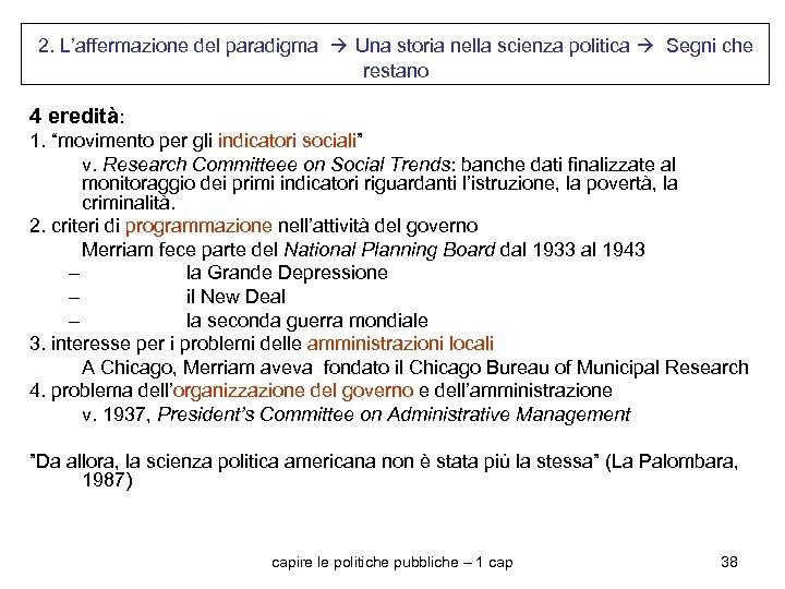 2. L'affermazione del paradigma Una storia nella scienza politica Segni che restano 4 eredità: