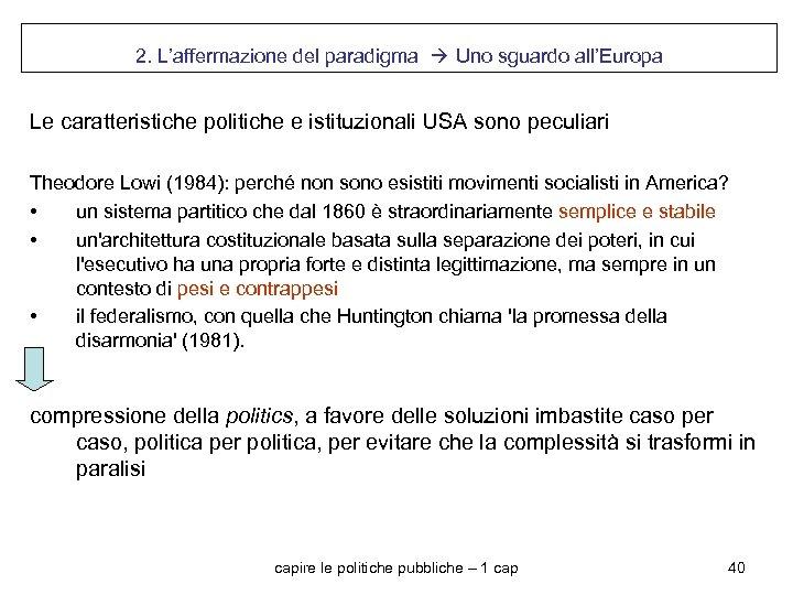 2. L'affermazione del paradigma Uno sguardo all'Europa Le caratteristiche politiche e istituzionali USA sono