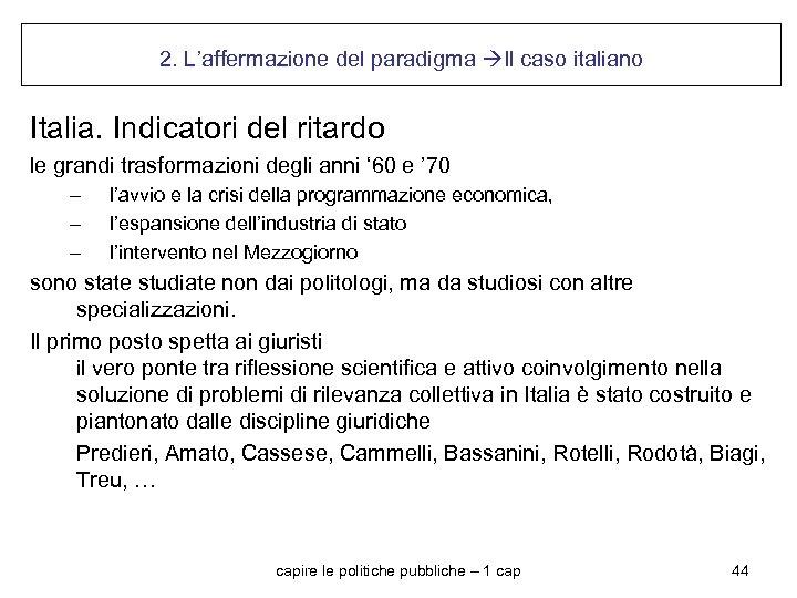 2. L'affermazione del paradigma Il caso italiano Italia. Indicatori del ritardo le grandi trasformazioni