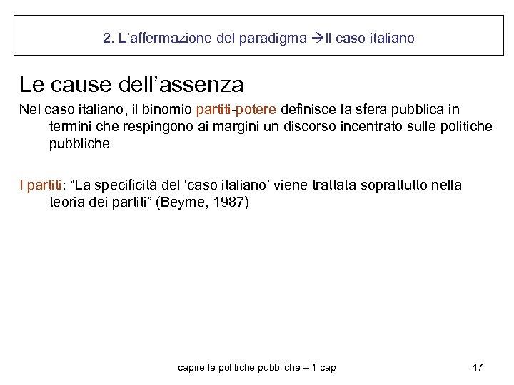 2. L'affermazione del paradigma Il caso italiano Le cause dell'assenza Nel caso italiano, il
