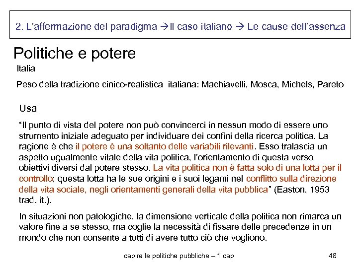 2. L'affermazione del paradigma Il caso italiano Le cause dell'assenza Politiche e potere Italia