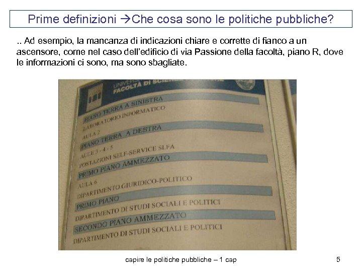Prime definizioni Che cosa sono le politiche pubbliche? . . Ad esempio, la mancanza
