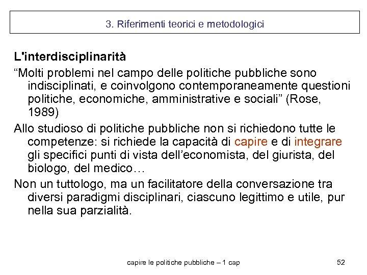 """3. Riferimenti teorici e metodologici L'interdisciplinarità """"Molti problemi nel campo delle politiche pubbliche sono"""