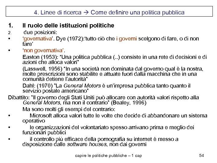 4. Linee di ricerca Come definire una politica pubblica 1. Il ruolo delle istituzioni