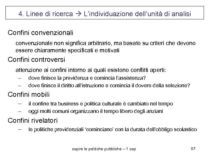 4. Linee di ricerca L'individuazione dell'unità di analisi Confini convenzionale non significa arbitrario, ma