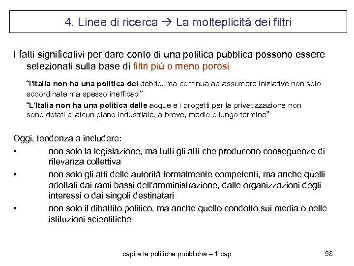 4. Linee di ricerca La molteplicità dei filtri I fatti significativi per dare conto