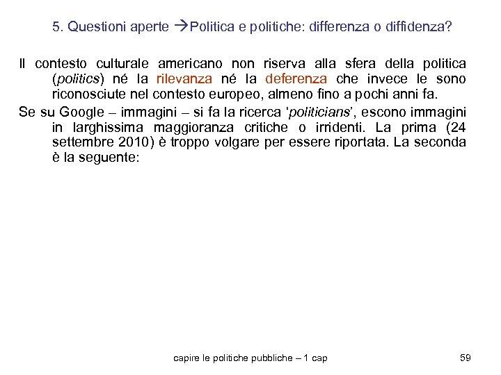 5. Questioni aperte Politica e politiche: differenza o diffidenza? Il contesto culturale americano non