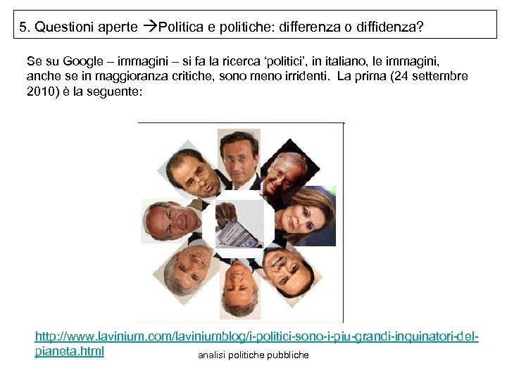 5. Questioni aperte Politica e politiche: differenza o diffidenza? Se su Google – immagini