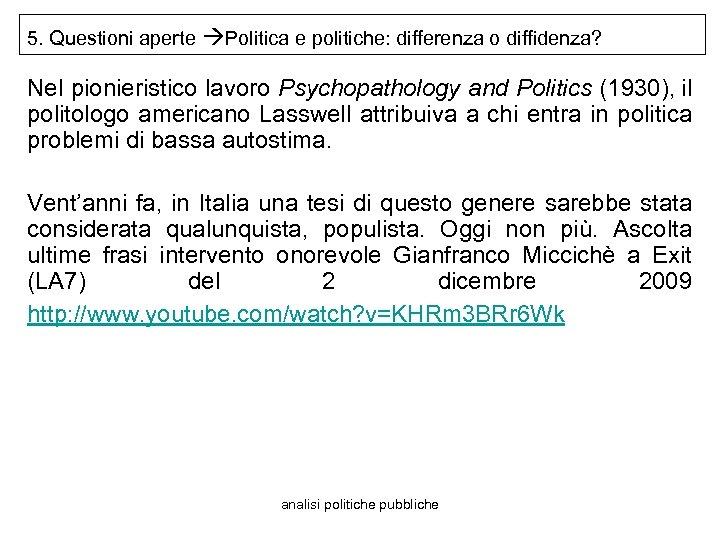 5. Questioni aperte Politica e politiche: differenza o diffidenza? Nel pionieristico lavoro Psychopathology and