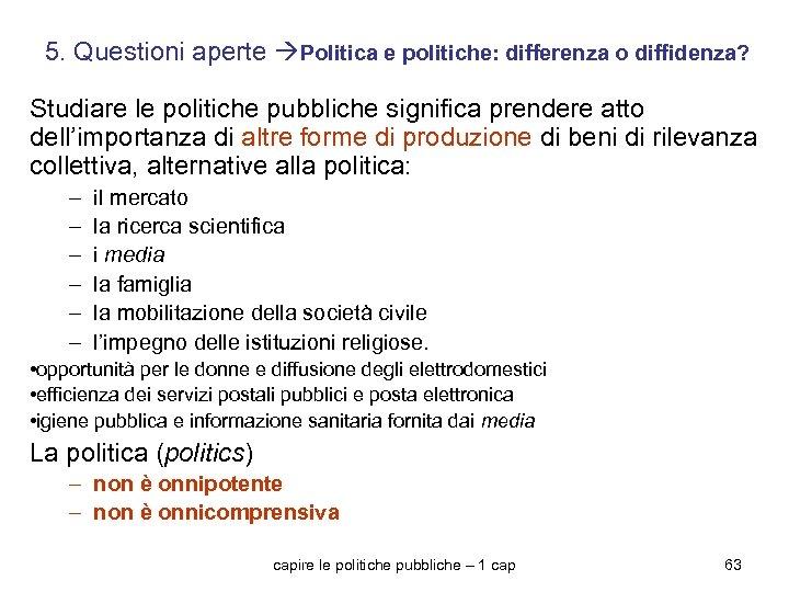 5. Questioni aperte Politica e politiche: differenza o diffidenza? Studiare le politiche pubbliche significa