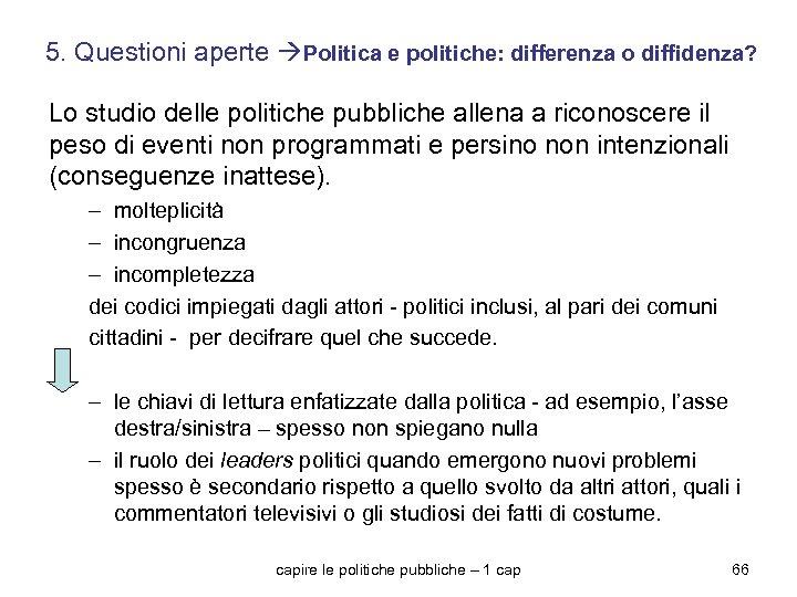 5. Questioni aperte Politica e politiche: differenza o diffidenza? Lo studio delle politiche pubbliche