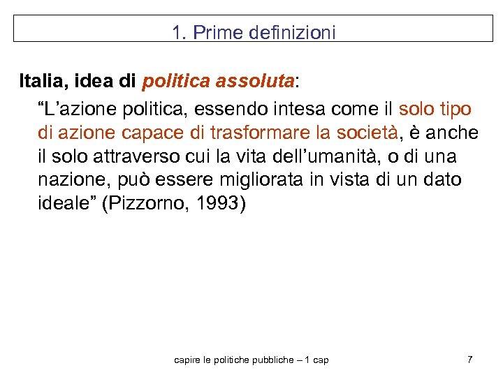 """1. Prime definizioni Italia, idea di politica assoluta: """"L'azione politica, essendo intesa come il"""