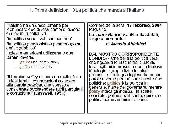 1. Prime definizioni La politica che manca all'italiano ha un unico termine per identificare
