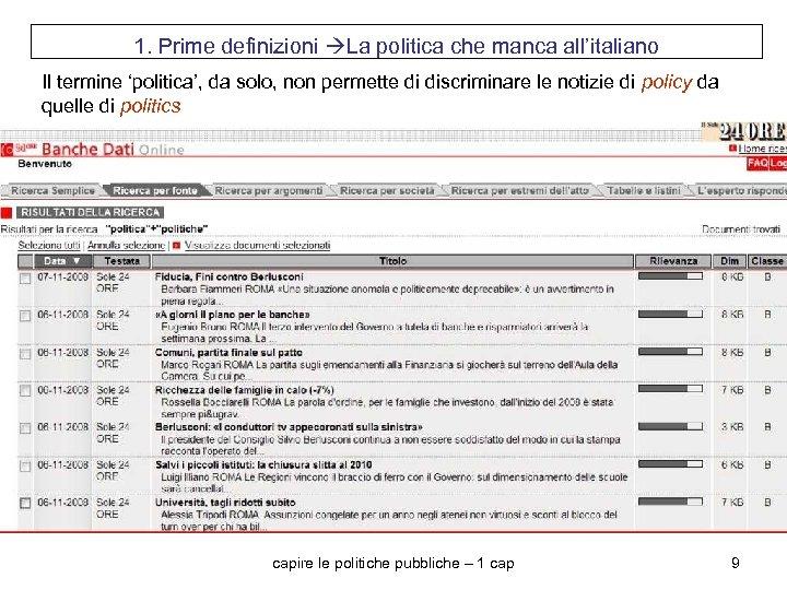 1. Prime definizioni La politica che manca all'italiano Il termine 'politica', da solo, non