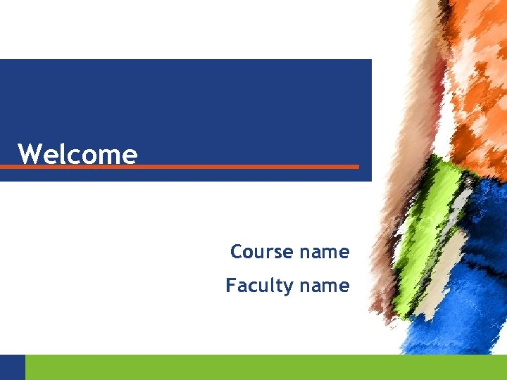Welcome Course name Faculty name