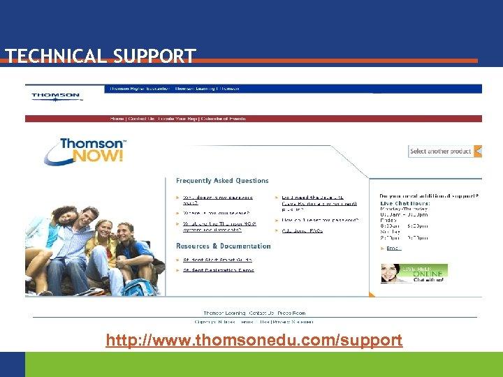 TECHNICAL SUPPORT http: //www. thomsonedu. com/support