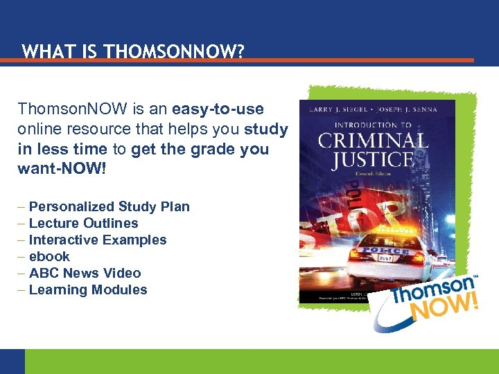 WHAT IS THOMSONNOW? Thomson. NOW is an easy-to-use online resource that helps you study