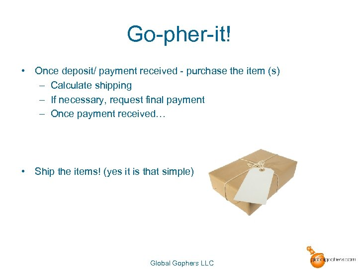 Go-pher-it! • Once deposit/ payment received - purchase the item (s) – Calculate shipping