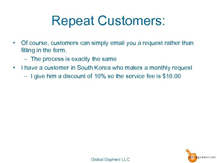 Repeat Customers: • Of course, customers can simply email you a request rather than