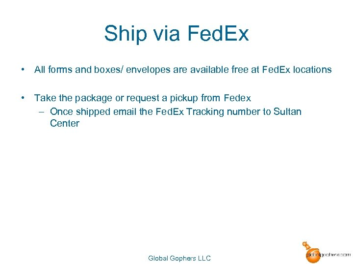 Ship via Fed. Ex • All forms and boxes/ envelopes are available free at