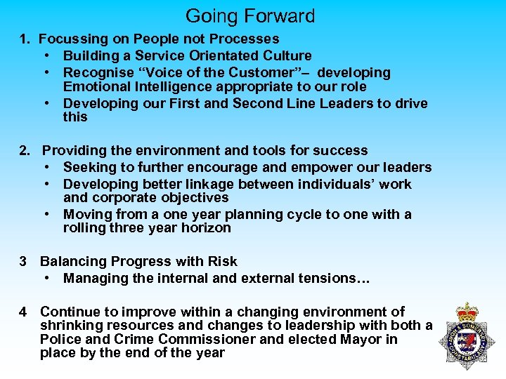 Going Forward 1. Focussing on People not Processes • Building a Service Orientated Culture