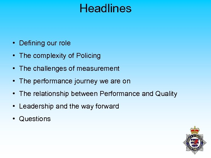 Headlines • Defining our role • The complexity of Policing • The challenges of