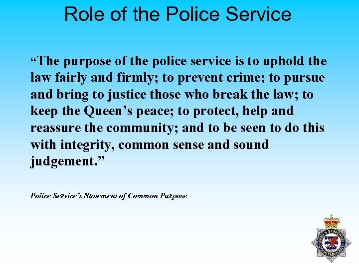 "Role of the Police Service ""The purpose of the police service is to uphold"