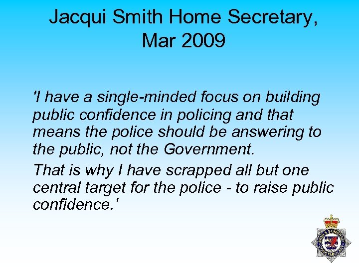 Jacqui Smith Home Secretary, Mar 2009 'I have a single-minded focus on building public