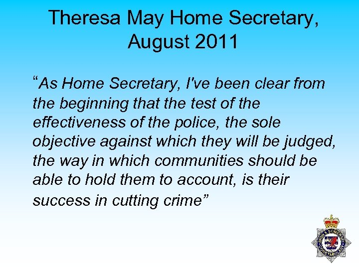 "Theresa May Home Secretary, August 2011 ""As Home Secretary, I've been clear from the"