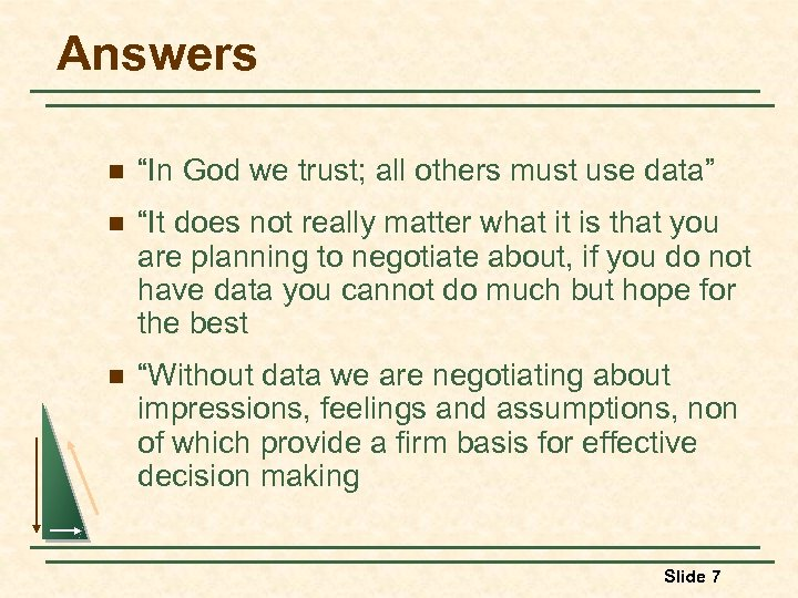 "Answers n ""In God we trust; all others must use data"" n ""It does"